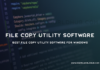 Best File Copy Utility Software For Windows
