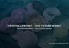 Cryptocurrency The Future Money