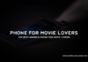 The Best Android Phone For Movie Lovers