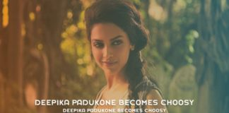 Deepika Padukone Becomes Choosy