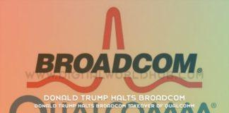 Donald Trump Halts Broadcom Takeover Of Qualcomm