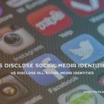 US Disclose All Social Media Identities