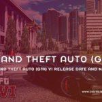 Grand Theft Auto GTA VI Release Date And News
